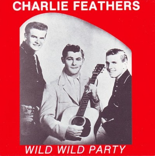 Bop-Pills Charlie Feathers Wild Wild Party