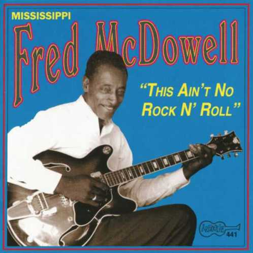 Bop-Pills Mississipi Fred Mc Dowell This Ain't No Rock'n'roll