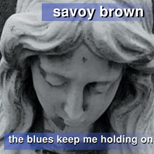 Bop-Pills Savoy Brown The Blues Keep Me Holding On