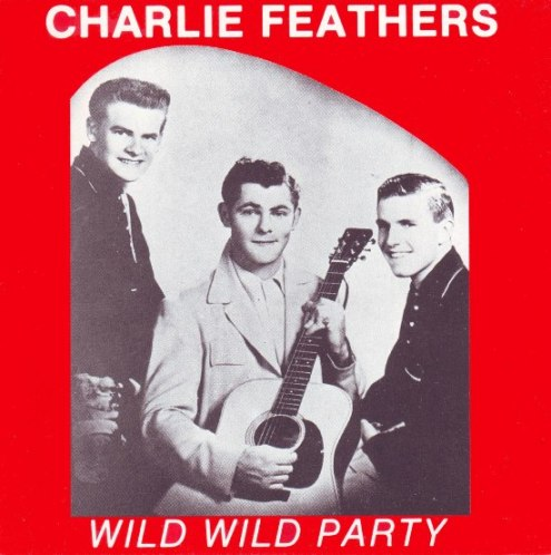 26- Bop-Pills Charlie Feathers Wild Wild Party