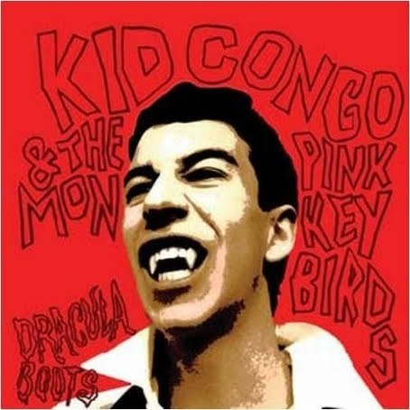 Kid_Congo__The_Pink_Monkey_Birds_Dracula_Boots