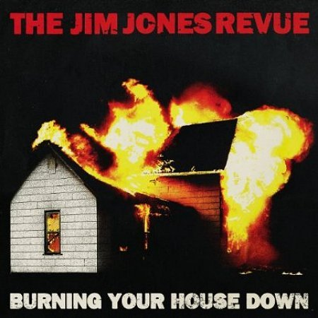 The_Jim_Jones_Revue_Burning_Your_House_Down